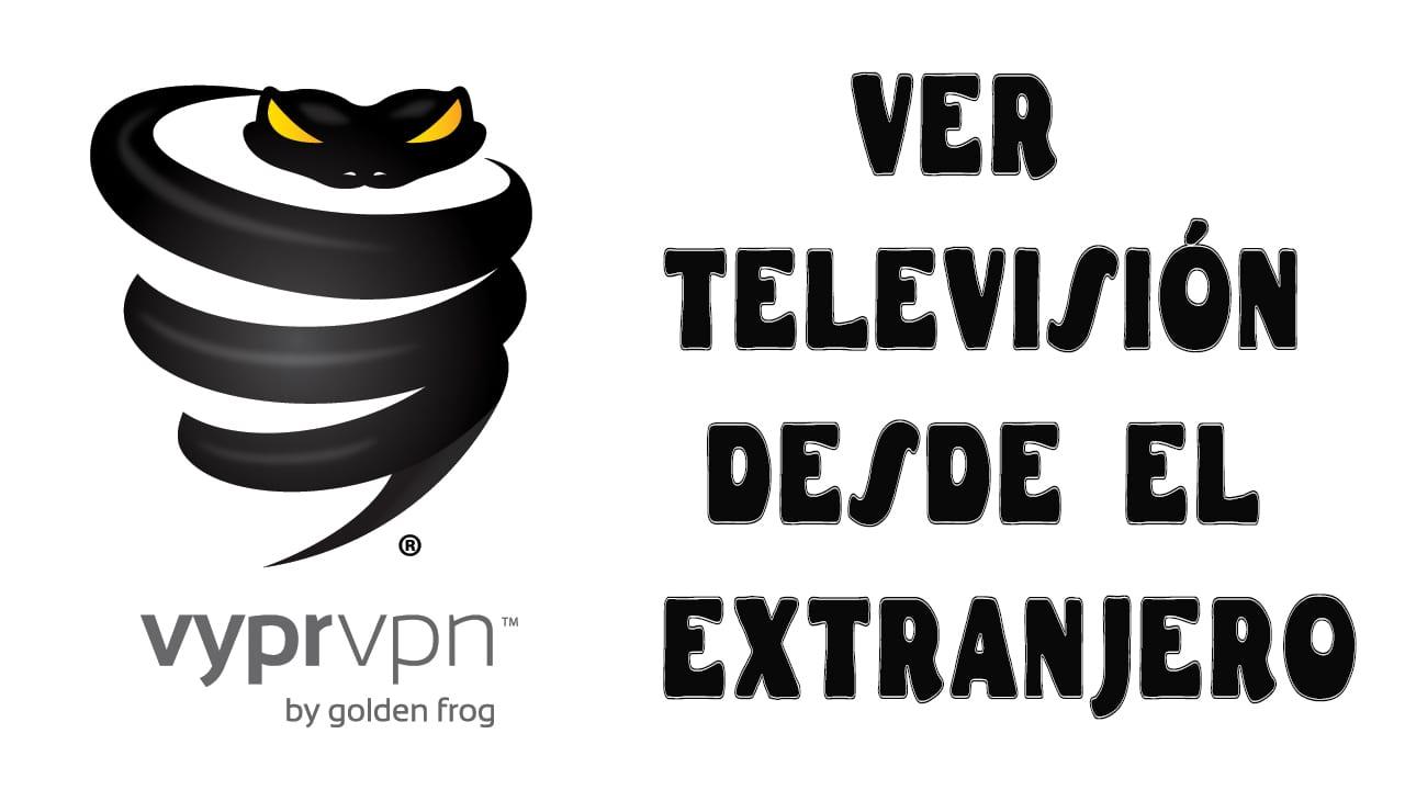 ver televisión desde el extranjero con vyprVPN
